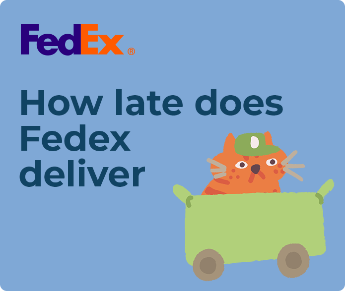 How late does Fedex deliver